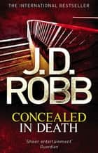 Concealed in Death - An Eve Dallas thriller (Book 38) ebook by J. D. Robb
