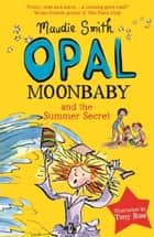 Opal Moonbaby and the Summer Secret (book 3) ebook by Maudie Smith