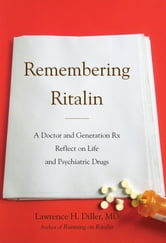 Remembering Ritalin - A Doctor and Generation Rx Reflect on Life and Psychiatric Drugs ebook by Lawrence H. Diller
