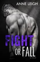 Fight or Fall - Love Unexpected, #4 ebook by ANNE LEIGH