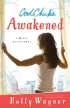 GodChicks Awakened - A 90 Day Devotional ebook by