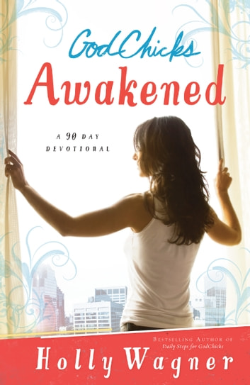 GodChicks Awakened - A 90 Day Devotional ebook by Holly Wagner