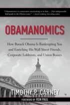 Obamanomics - How Barack Obama Is Bankrupting You and Enriching His Wall Street Friends, Corporate Lobbyists, and Union Bosses ebook by Timothy P. Carney