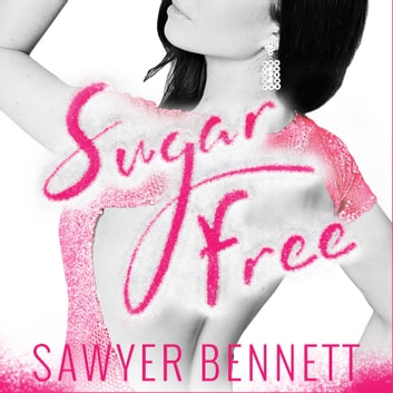 Sugar Free audiobook by Sawyer Bennett