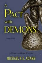 A Pact with Demons (Story #10): A Walk on Dark Waters ebook by Michael R.E. Adams