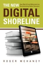 The New Digital Shoreline ebook by Sir John Daniel,Roger McHaney