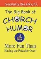The Big Book of Church Humor ebook by Ken Alley P.K.