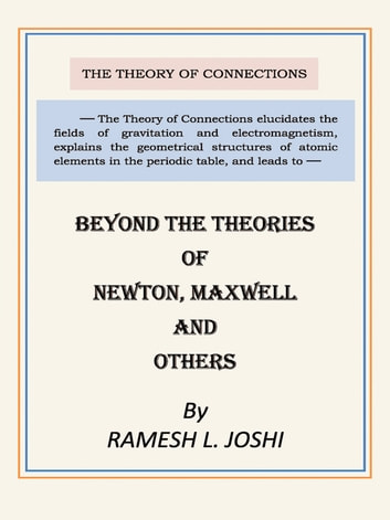 Beyond The Theories of Newton, Maxwell and others ebook by Ramesh L. Joshi, Ph.D., P.E.