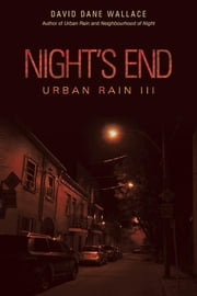 Night'S End - Urban Rain Iii ebook by David Dane Wallace