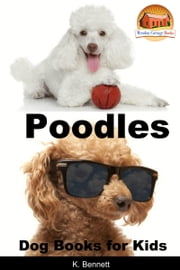 Poodles: Dog Books for Kids ebook by K. Bennett