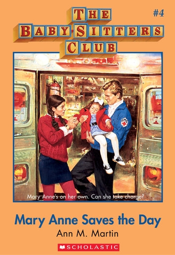 The Baby-Sitters Club #4: Mary Anne Saves the Day - Classic Edition ebook by Ann M. Martin