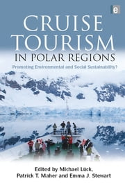 Cruise Tourism in Polar Regions - Promoting Environmental and Social Sustainability? ebook by Michael Luck,Patrick T. Maher,Emma J. Stewart