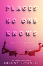 Places No One Knows ebook by Brenna Yovanoff
