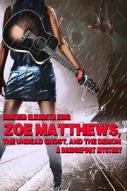 Zoe Matthews, the Undead Ghost, and the Demon ebook by Heather Elizabeth King