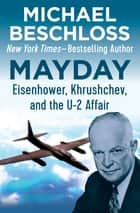 Mayday - Eisenhower, Khrushchev, and the U-2 Affair ebook by Michael Beschloss