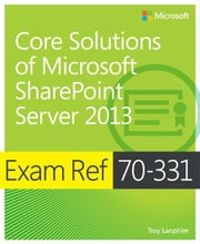Exam Ref 70-331 Core Solutions of Microsoft SharePoint Server 2013 (MCSE) ebook by Troy Lanphier