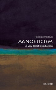 Agnosticism: A Very Short Introduction ebook by Robin Le Poidevin