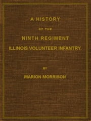 A History of the Ninth Regiment, Illinois Volunteer Infantry ebook by Marion Morrison