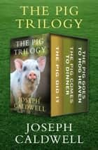 The Pig Trilogy - The Pig Did It, The Pig Comes to Dinner, and The Pig Goes to Hog Heaven ebook by Joseph Caldwell
