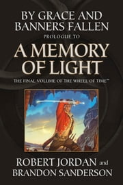 By Grace and Banners Fallen: Prologue to A Memory of Light ebook by Robert Jordan,Brandon Sanderson