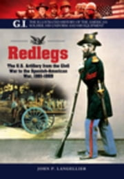 Redlegs: The U.S. Artillery from the Civil War to the Spanish American War, 1861-1898 ebook by Langellier, John P.