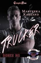 Trucker ebook by Marteeka Karland