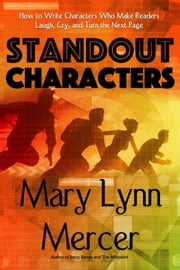 Standout Characters: How to Write Characters Who Make Readers Laugh, Cry, and Turn the Next Page ebook by Mary Mercer