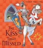 The Kiss That Missed ebook by David Melling