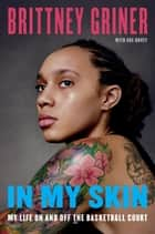 In My Skin - My Life On and Off the Basketball Court ebook by Brittney Griner, Sue Hovey