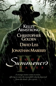 Four Summoner's Tales ebook by Kelley Armstrong,David Liss,Christopher Golden,Jonathan Maberry