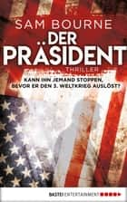 Der Präsident - Thriller ebook by Sam Bourne, Ruggero Leò