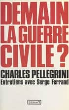Demain la guerre civile ? ebook by Charles Pellegrini, Serge Ferrand