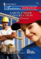 Aaron Under Construction ebook by