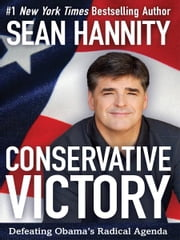 Conservative Victory - Defeating Obama's Radical Agenda ebook by Sean Hannity