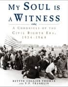 My Soul Is a Witness - A Chronicle of the Civil Rights Era, 1954-1964 eBook by V. P. Franklin, Prof. Bettye Collier-Thomas