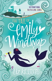 The Tail of Emily Windsnap - Book 1 ebook by Sarah Gibb, Liz Kessler