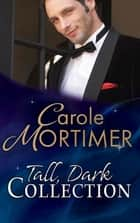 Tall, Dark... Collection (Mills & Boon e-Book Collections) ebook by Carole Mortimer