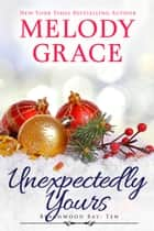 Unexpectedly Yours ebook by Melody Grace