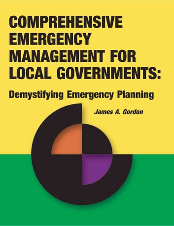 Comprehensive Emergency Management for Local Governments: - Demystifying Emergency Planning ebook by James A. Gordon