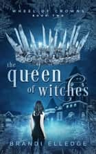 The Queen of Witches ebook by Brandi Elledge