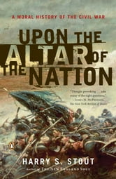 Upon the Altar of the Nation - A Moral History of the Civil War ebook by Harry S. Stout