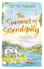The Summer of Serendipity - The magical feel good perfect holiday read ebook by Ali McNamara
