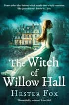 The Witch Of Willow Hall ebook by Hester Fox