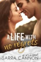 A Life With No Regrets - Book 5: Jo and Colton's Story ebook by Sarra Cannon