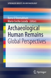 Archaeological Human Remains - Global Perspectives ebook by Barra O'Donnabhain, María Cecilia Lozada