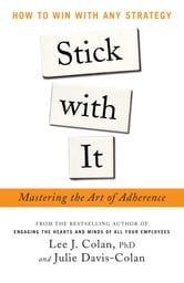 Stick with It: Mastering the Art of Adherence : How to Win with Any Strategy - How to Win with Any Strategy ebook by Lee Colan,Julie Davis-Colan