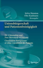 Unionsbürgerschaft und Patientenfreizügigkeit Citoyenneté Européenne et Libre Circulation des Patients EU Citizenship and Free Movement of Patients ebook by Sylvie Hennion, Otto Kaufmann