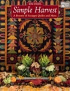 Simple Harvest - A Bounty of Scrappy Quilts and More ebook by Kim Diehl