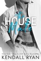 The House Mate ebook de Kendall Ryan