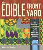 The Edible Front Yard ebook by Ivette Soler